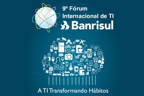 Definidas as datas e o tema central do 9� F�rum Internacional de TI do Banrisul