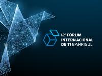 Começa hoje o 12º Fórum Internacional de TI Banrisul