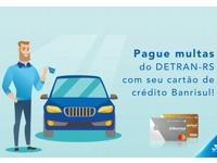 Cartões de crédito do Banrisul aceitam pagamento de multas do Detran/RS