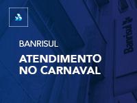 Atendimento do Banrisul no período de Carnaval